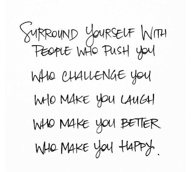 Surround yourself with the people...
